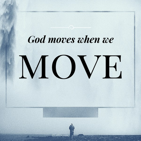 god-moves-when-we-move-may-16-2016God moves when we move - May 16 ,2016