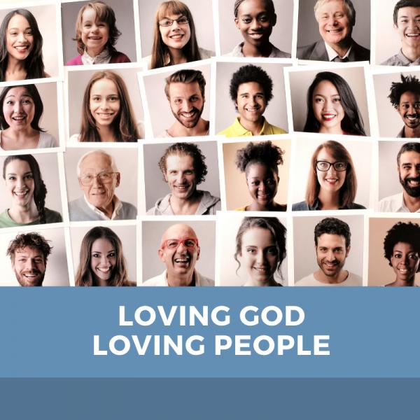 loving-god-loving-peopleLoving God Loving People