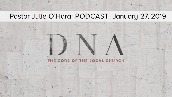 January 27, 2019 ~ DNA, The Core Of The Local Church - Part 4