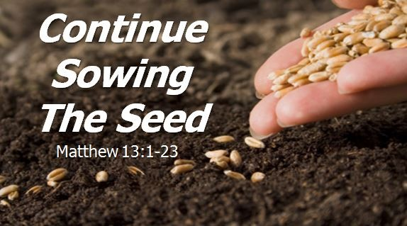 continue-sowing-the-seedContinue Sowing The Seed