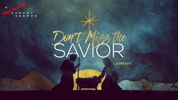 sermon-dont-miss-the-saviorSERMON: Don't Miss the Savior