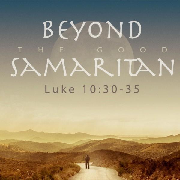 SERMON: Beyond the Good Samaritan