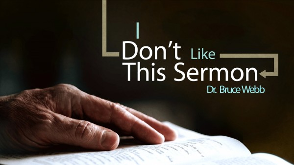 I Don't Like This Sermon | Dr. Bruce Webb