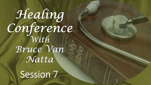 Healing Conference by Bruce Van Natta 2019, part 7