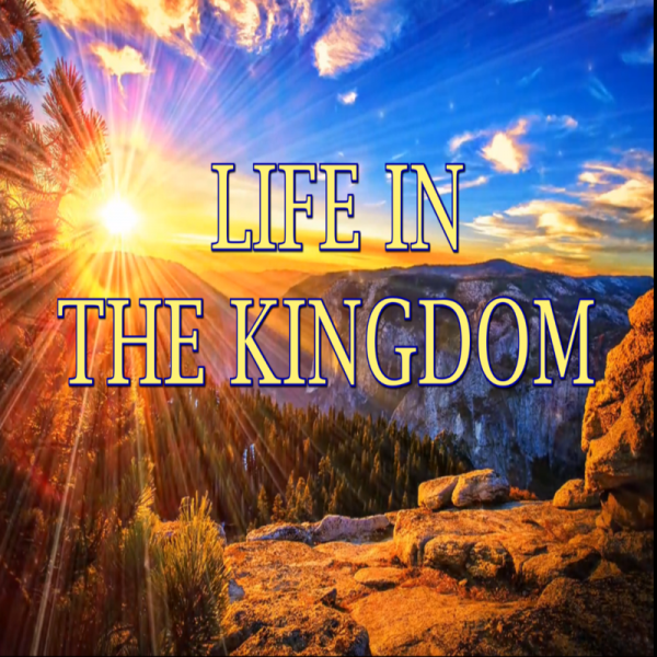 Life In The Kingdom Part 1