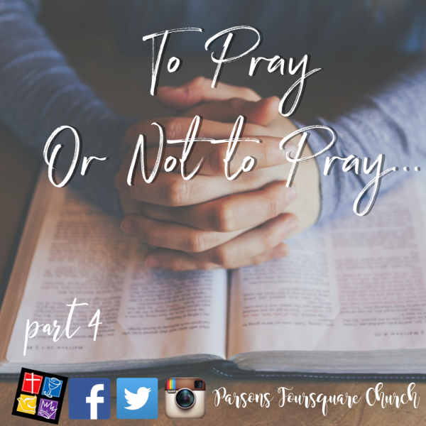 To Pray or Not to Pray; That is the Question Part 4