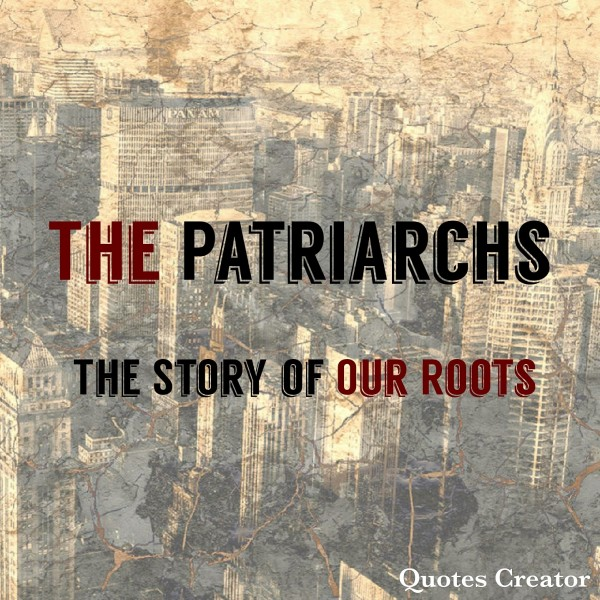 The Patriarchs 5- Abram to Abraham