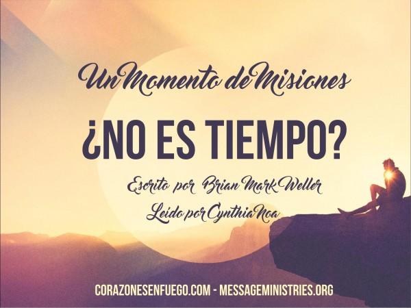 #5 Un Momento de Misiones - ¿No es tiempo?