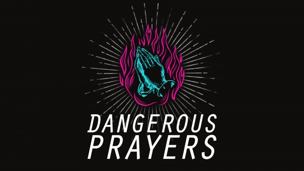 Dangerous Prayers - Week 3