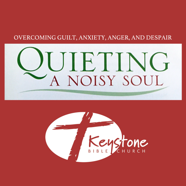 Quieting a Noisy Soul - Session 12 - Identifying Your Loudest Noisemaker - John Tracy