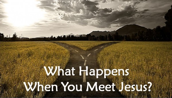 What Happens When You Meet Jesus