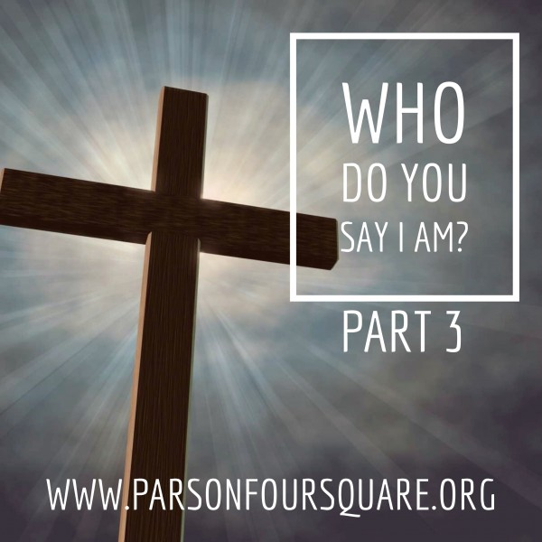 Who Do YOU say I am? Part 3