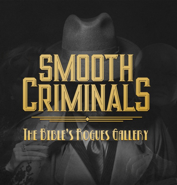 smooth-criminals-the-bibles-rogues-gallery-4-pastor-kenny-smithSmooth Criminals - The Bible's Rogues Gallery 4 (Pastor Kenny Smith)