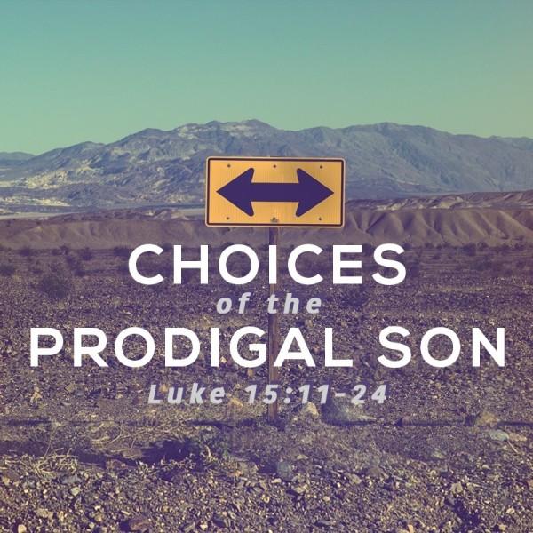 SERMON: Choices of the Prodigal Son