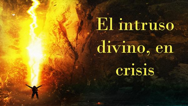 El intruso divino, en crisis