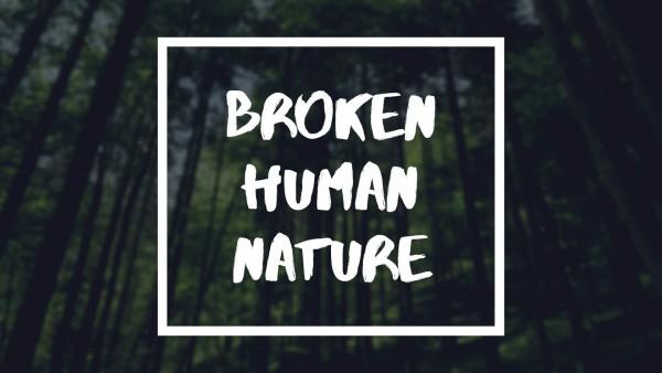 broken-human-natureBroken Human Nature