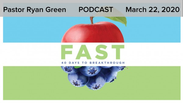 March 22, 2020 - Fast: 40 Days to Breakthrough - Part 4