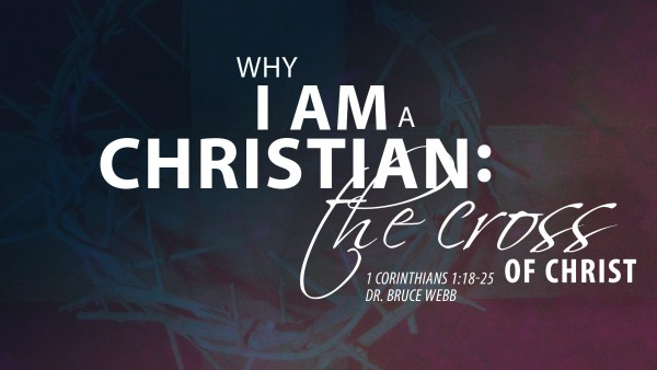 Why I Am A Christian : The Cross Of Christ
