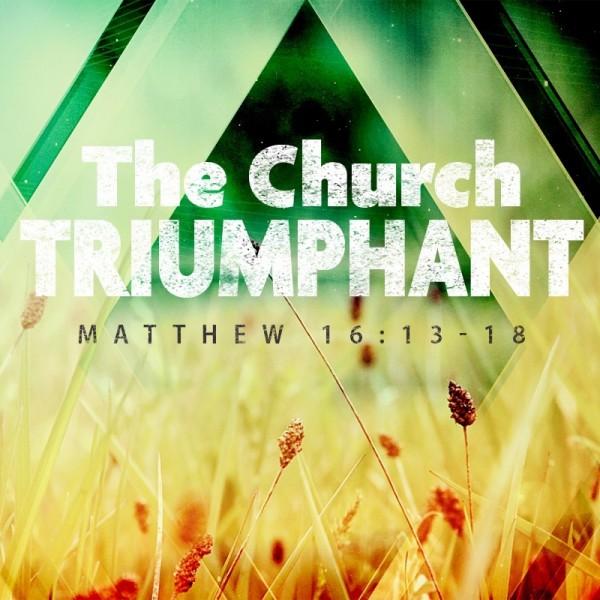 SERMON: The Church Triumphant, Part 1