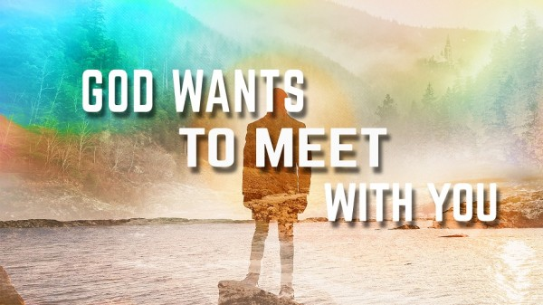 god-wants-to-meet-with-youGod Wants to Meet with You