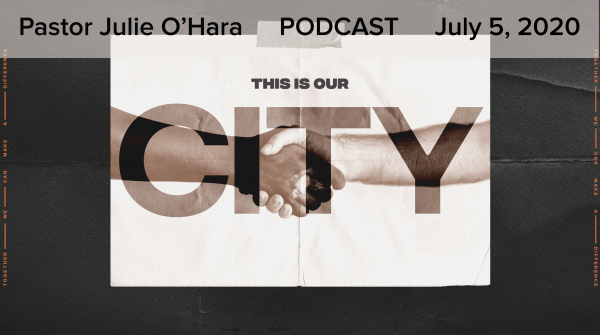 july-5-2020-this-is-our-city-part-2July 5, 2020 ~ This is Our City, Part 2