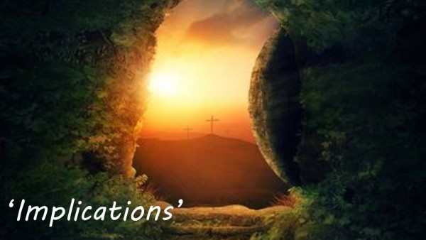 Easter Sunday -'Implications'