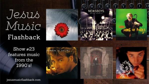 #23 Jesus Music Flashback - 90's Show