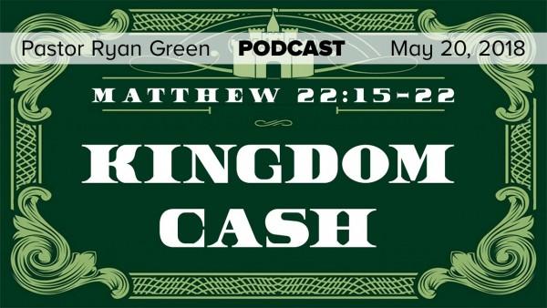 may-20-2018-kingdom-cash-part-1May 20, 2018 ~ Kingdom Cash, Part 1