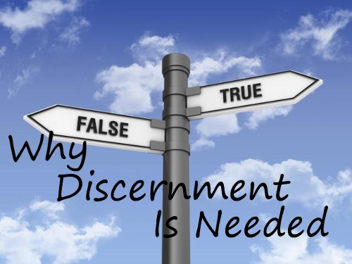 why-discernment-is-neededWhy Discernment is Needed