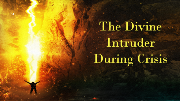 The Divine Intruder During Crisis