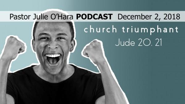 December 2, 2018 ~ Church Triumphant, Part 1