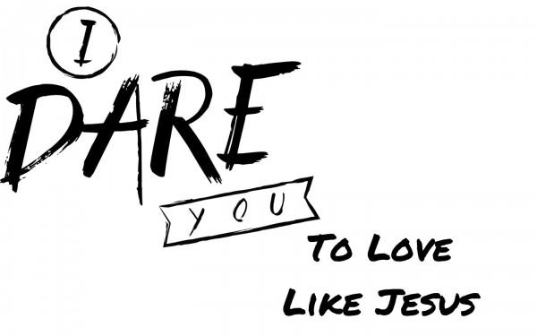 i-dare-youto-love-like-jesusI Dare You...To Love Like Jesus