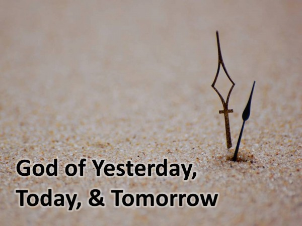 god-of-yesterday-today-tomorrowGod of Yesterday, Today & Tomorrow