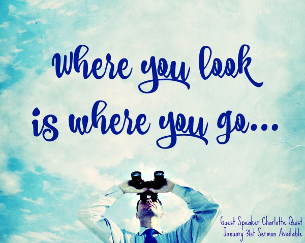 where-you-look-is-where-you-go-january-31st-2016Where you look is where you go - January 31st , 2016