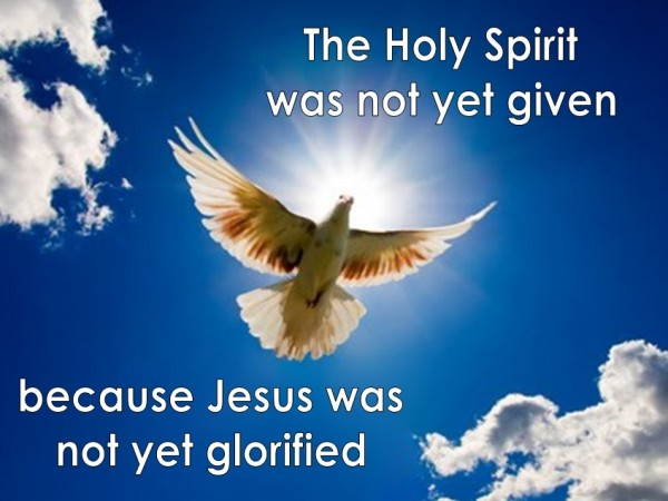 the-holy-spirit-was-not-yet-given-because-jesus-was-not-yet-glorified-12-30-18The Holy Spirit Was Not Yet Given Because Jesus Was Not Yet Glorified - 12-30-18