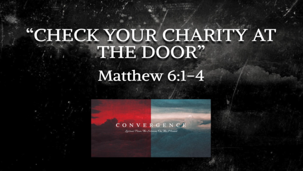 convergence-series-check-your-charity-at-the-door-matthew-61-4CONVERGENCE Series-