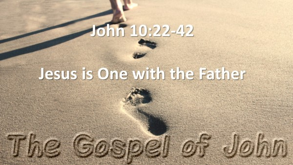 john-ch-10-vs-22-42-jesus-is-one-with-the-fatherJohn Ch. 10 vs 22-42 (Jesus Is One With The Father)