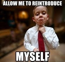 allow-me-to-reintroduce-myselfAllow Me To Reintroduce Myself