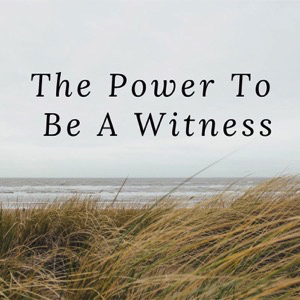 do-you-have-the-power-to-be-a-witnessDo You Have The Power To Be A Witness?