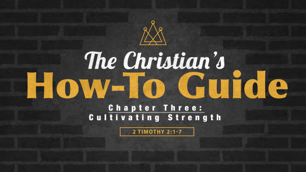 SERMON: The Christian's How-To Guide, Chapter 3 - Cultivating Strength