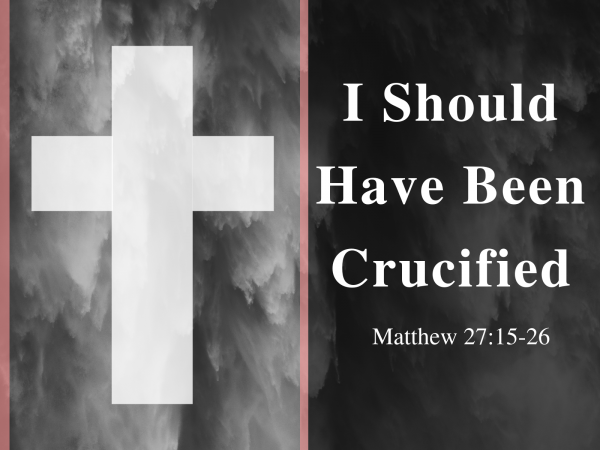 I Should Have Been Crucified