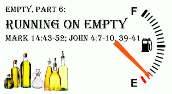 empty-6-running-on-empty-mark-1443-52Empty #6 - Running on Empty - Mark 14:43-52