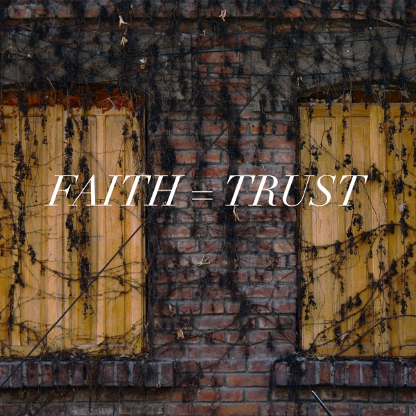 faith-trustFaith = Trust