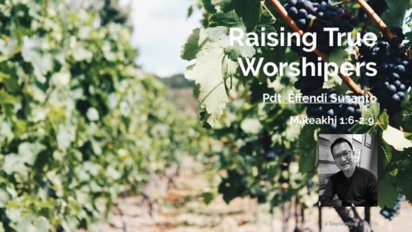 Raising True Worshipers