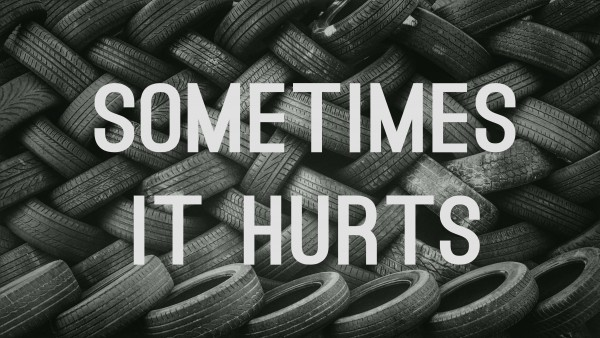 Sometimes It Hurts