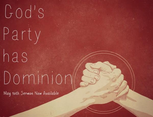 gods-party-has-dominion-may-10-2015God's Party Has Dominion -May 10, 2015