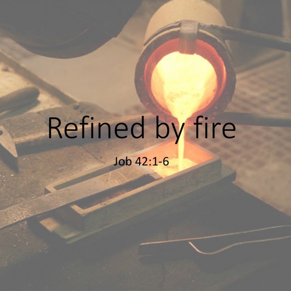#11 Refined by fire, Job 42.1-6