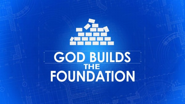 God Builds the Foundation, part 1
