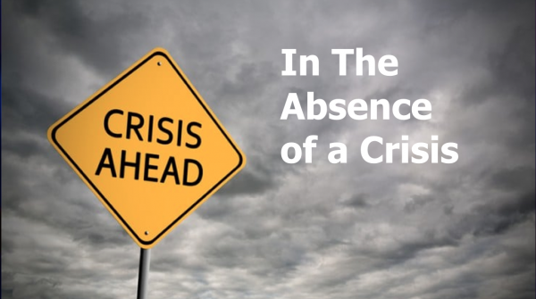 In The Absence of a Crisis