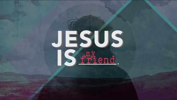 jesus-is-my-best-friendJesus Is - My Best Friend